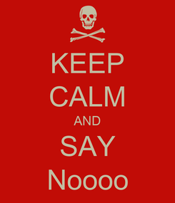 Poster: KEEP CALM AND SAY Noooo