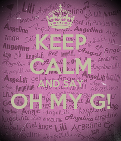 Poster: KEEP CALM AND SAY OH MY G!