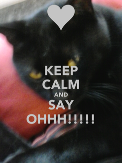 Poster: KEEP CALM AND SAY OHHH!!!!!