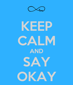 Poster: KEEP CALM AND SAY OKAY