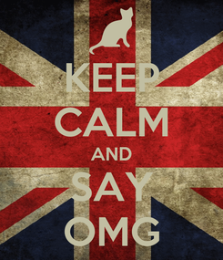Poster: KEEP CALM AND SAY OMG