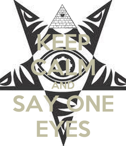 Poster: KEEP CALM AND SAY ONE EYES