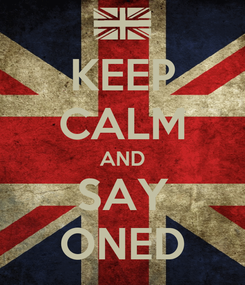 Poster: KEEP CALM AND SAY ONED