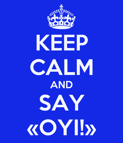 Poster: KEEP CALM AND SAY «OYI!»