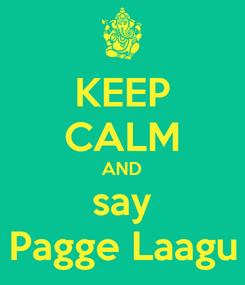Poster: KEEP CALM AND say Pagge Laagu