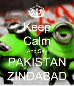 Poster: Keep Calm And Say PAKISTAN ZINDABAD