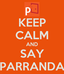 Poster: KEEP CALM AND SAY PARRANDA