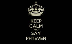 Poster: KEEP CALM AND SAY PHTEVEN
