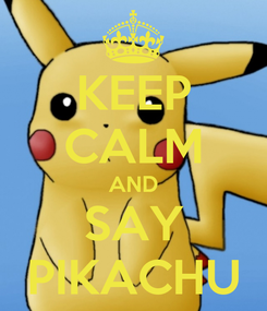 Poster: KEEP CALM AND SAY PIKACHU