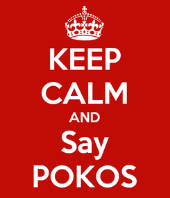 Poster: KEEP CALM AND Say POKOS