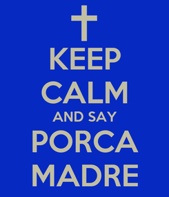Poster: KEEP CALM AND SAY PORCA MADRE
