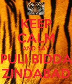 Poster: KEEP CALM AND SAY PULI BIDDA ZINDABAD