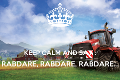 Poster:   KEEP CALM AND SAY : RABDARE, RABDARE, RABDARE...
