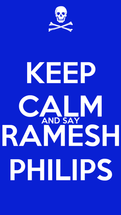 Poster: KEEP CALM AND SAY RAMESH PHILIPS