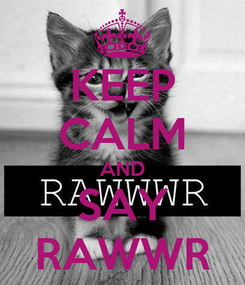 Poster: KEEP CALM AND SAY RAWWR