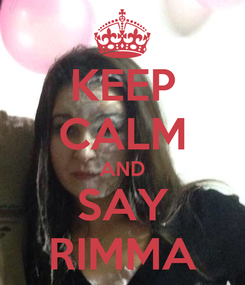 Poster: KEEP CALM AND SAY RIMMA