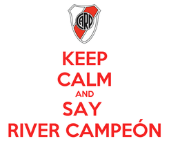Poster: KEEP CALM AND SAY  RIVER CAMPEÓN