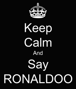 Poster: Keep Calm And Say RONALDOO