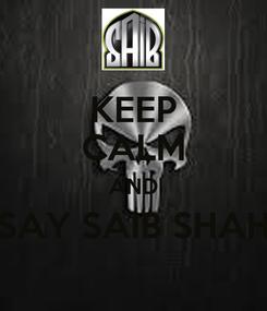Poster: KEEP CALM AND SAY SAIB SHAH