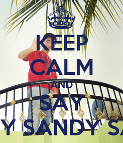 Poster: KEEP CALM AND SAY SANDY SANDY SANDY