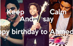 Poster: Keep             Calm And     say say Happy birthday to Ahmed Gamal