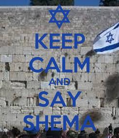 Poster: KEEP CALM AND SAY SHEMA