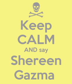 Poster: Keep CALM AND say Shereen Gazma
