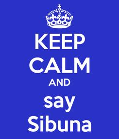 Poster: KEEP CALM AND say Sibuna