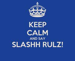 Poster: KEEP CALM AND SAY SLASHH RULZ!