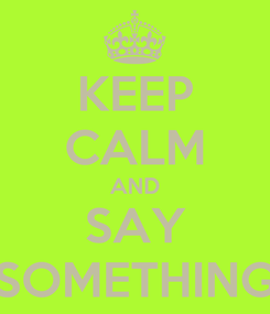 Poster: KEEP CALM AND SAY SOMETHING