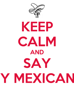 Poster: KEEP CALM AND SAY SOY MEXICANO!!