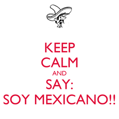 Poster: KEEP CALM AND SAY: SOY MEXICANO!!