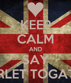 Poster: KEEP CALM AND SAY STARLET TOGATHER
