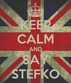 Poster: KEEP CALM AND SAY STEFKO