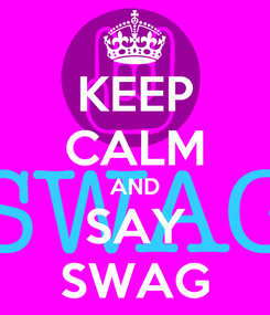 Poster: KEEP CALM AND SAY SWAG