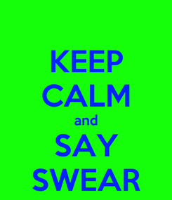 Poster: KEEP CALM and SAY SWEAR