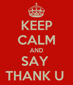 Poster: KEEP CALM AND SAY  THANK U
