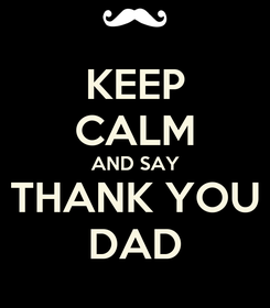 Poster: KEEP CALM AND SAY THANK YOU DAD
