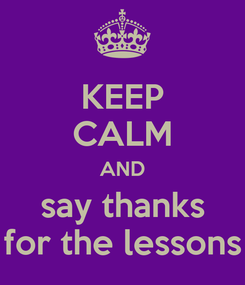 Poster: KEEP CALM AND say thanks for the lessons