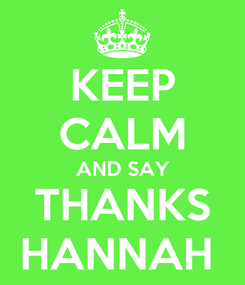 Poster: KEEP CALM AND SAY THANKS HANNAH