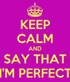 Poster: KEEP CALM AND SAY THAT I'M PERFECT