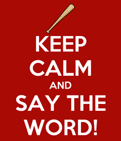 Poster: KEEP CALM AND SAY THE WORD!