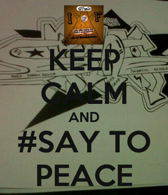 Poster: KEEP CALM AND #SAY TO PEACE