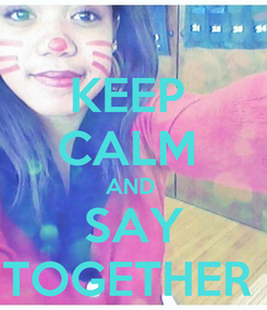 Poster: KEEP  CALM  AND   SAY  TOGETHER