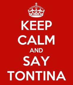 Poster: KEEP CALM AND SAY TONTINA