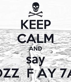 Poster: KEEP CALM AND say TOZZ  F AY 7AD