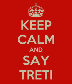 Poster: KEEP CALM AND SAY TRETI