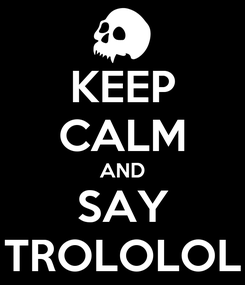 Poster: KEEP CALM AND SAY TROLOLOL