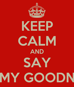Poster: KEEP CALM AND SAY UY MY GOODNESS