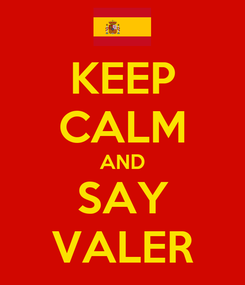 Poster: KEEP CALM AND SAY VALER